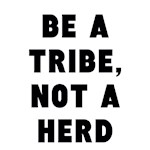 Be A Tribe, Not A Herd