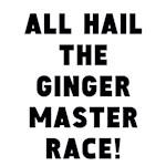 All Hail The Ginger Master Race!
