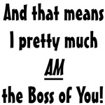 I AM the boss of you!