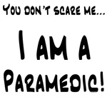 You don't scare me...Paramedic