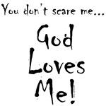 You don't scare me...God Loves Me