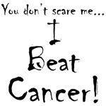 You don't scare me...Beat Cancer 3