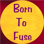 BORN TO FUSE