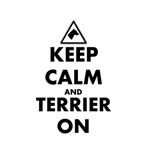 Keep Calm and Terrier On