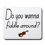 Wanna Fiddle Around?