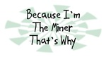 Because I'm The Miner