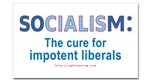 Socialism the cure for Impotent Liberals