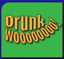 Drunk Wooooo!