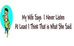I never listen