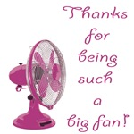 THANKS FOR BEING SUCH A BIG FAN!