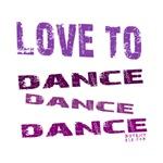 LOVE TO DANCE DANCE DANCE
