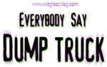 Everybody Say Dump Truck!