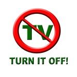 TV - Turn it OFF!
