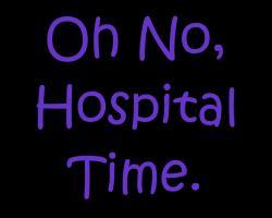 Oh No, Hospital Time