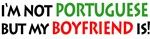 I'm not Portuguese but my BOYFRIEND is!