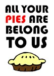 All Your Pies Are Belong To Us
