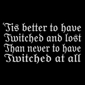 Better to have Twitched & Lost...