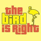 The Bird Is Right