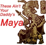 These Ain't Your Daddy's Maya