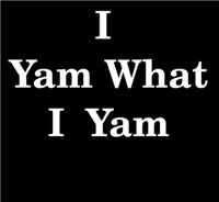 I YAM WHAT I YAM