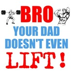 Bro Your Dad Doesn't Even Lift