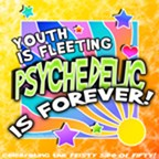 Youth is Fleeting, Psychedelic is Forever