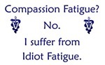 Idiot Fatigue