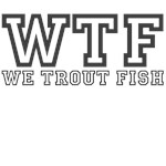 We Trout Fish