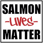 Salmon Lives Matter Collection