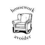 Housework Avoider!