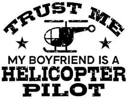 Trust Me My Boyfriend Is A Helicopter Pilot