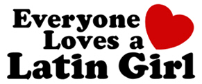 Everyone Loves a Latin Girl t-shirt