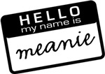 Hello My Name is Meanie