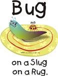 Bug on a Slug on a Rug