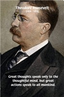 U.S. President Teddy Roosevelt: Great Thoughts