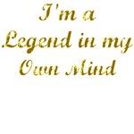 I'm a Legend in My Own Mind