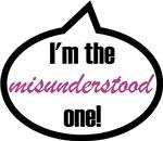 I'm the misunderstood one!