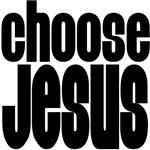 Choose Jesus