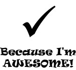 Because I'm Awesome!