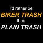 rather be biker trash.