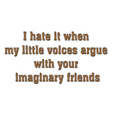 I hate it when my little voices..