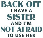 Back Off I have a sister and I'm not afraid to use her. In blue Text. Funny saying / quote in pink and purple text.