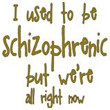 I used to be schizophrenic,