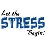 Let the stress begin!