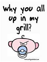 Rude li'l dude up in my grill
