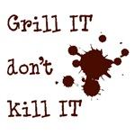 Grill It Don't Kill It