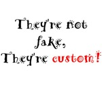 They're Not Fake, They're Custom