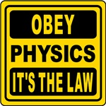Obey Physics. It's The Law!