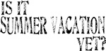 Summer Vacation Yet?