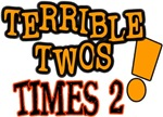 Terrible Twos - Times 2!
